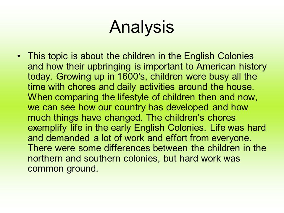 Analysis This topic is about the children in the English Colonies and how their upbringing is important to American history today.