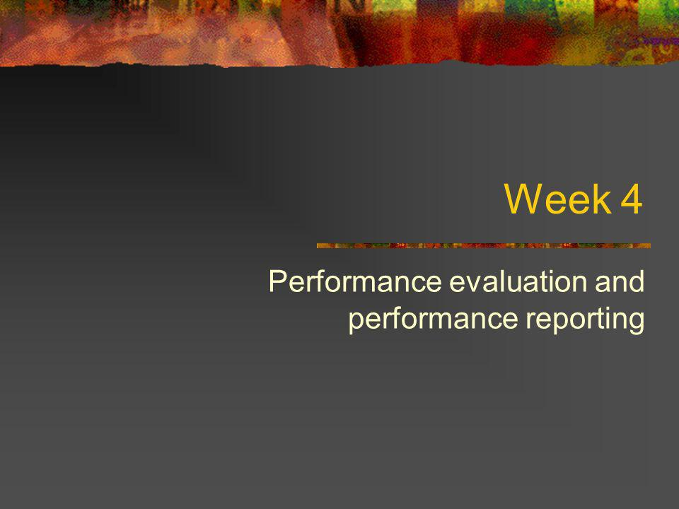 Week 4 Performance evaluation and performance reporting