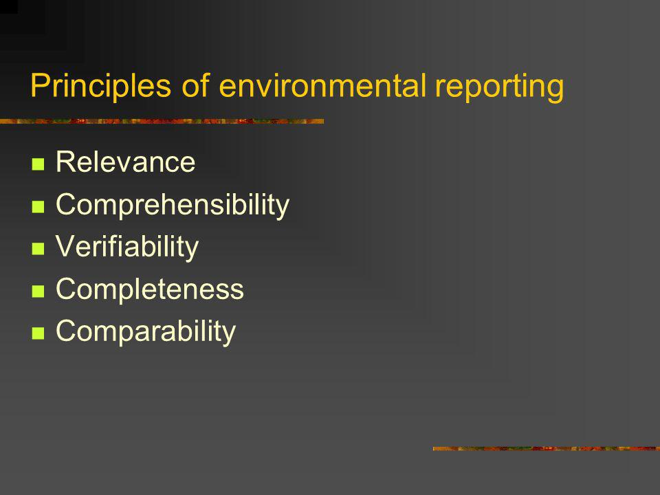 Principles of environmental reporting Relevance Comprehensibility Verifiability Completeness Comparability