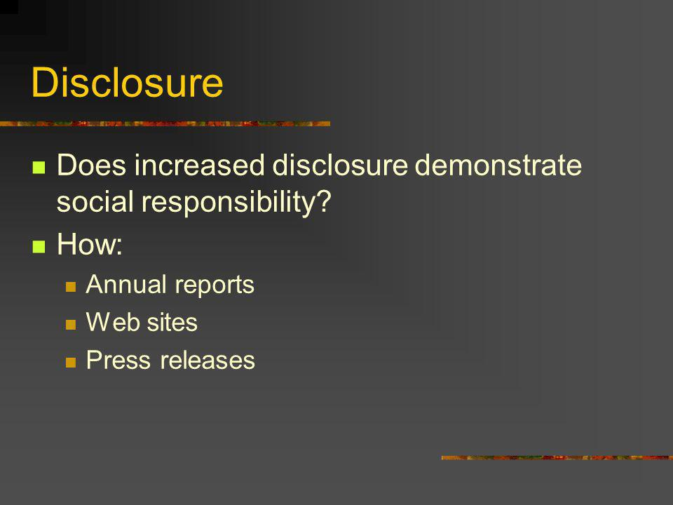 Disclosure Does increased disclosure demonstrate social responsibility.