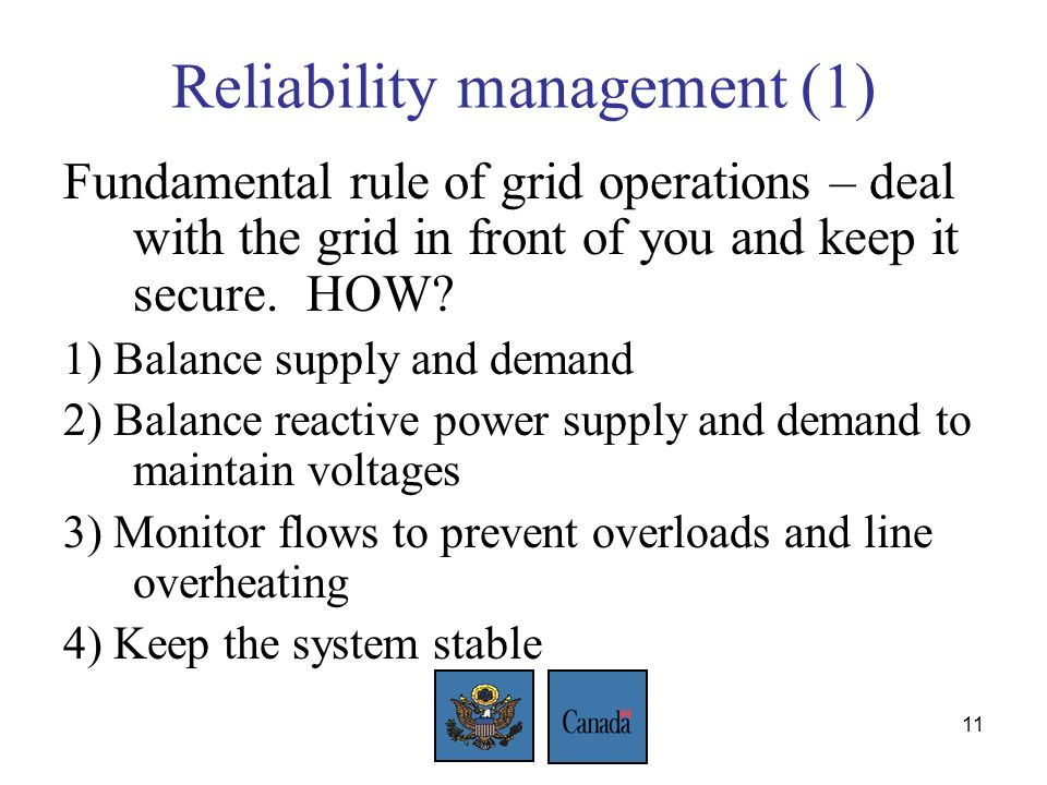 11 Reliability management (1) Fundamental rule of grid operations – deal with the grid in front of you and keep it secure.