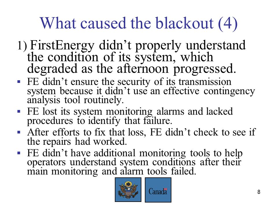 8 What caused the blackout (4) 1) FirstEnergy didnt properly understand the condition of its system, which degraded as the afternoon progressed.