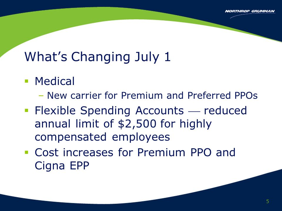 5 Whats Changing July 1 Medical –New carrier for Premium and Preferred PPOs Flexible Spending Accounts reduced annual limit of $2,500 for highly compensated employees Cost increases for Premium PPO and Cigna EPP