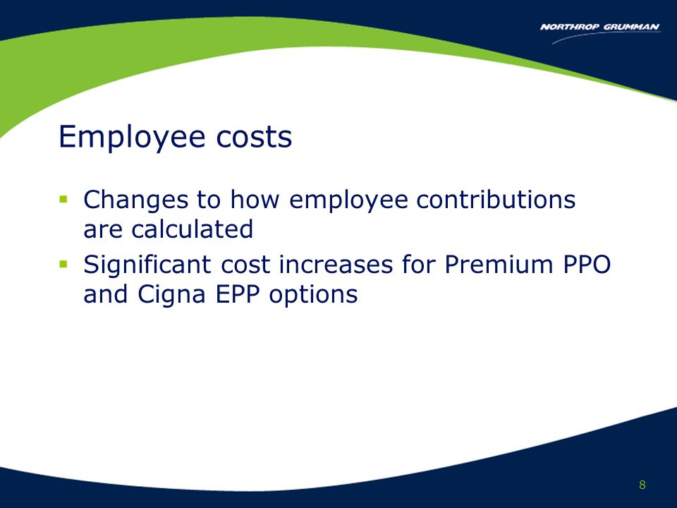 8 Employee costs Changes to how employee contributions are calculated Significant cost increases for Premium PPO and Cigna EPP options