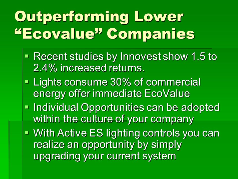 Outperforming Lower Ecovalue Companies Recent studies by Innovest show 1.5 to 2.4% increased returns.