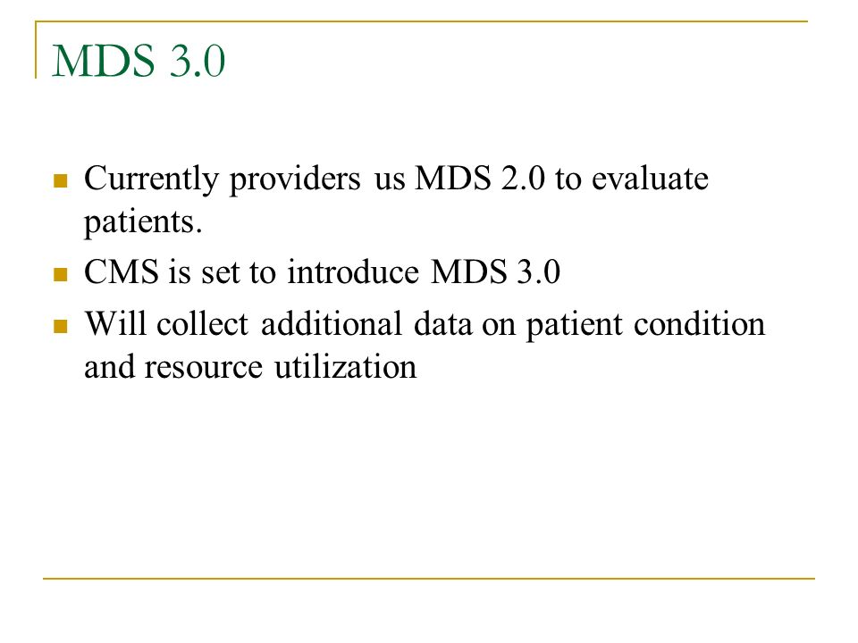 MDS 3.0 Currently providers us MDS 2.0 to evaluate patients.