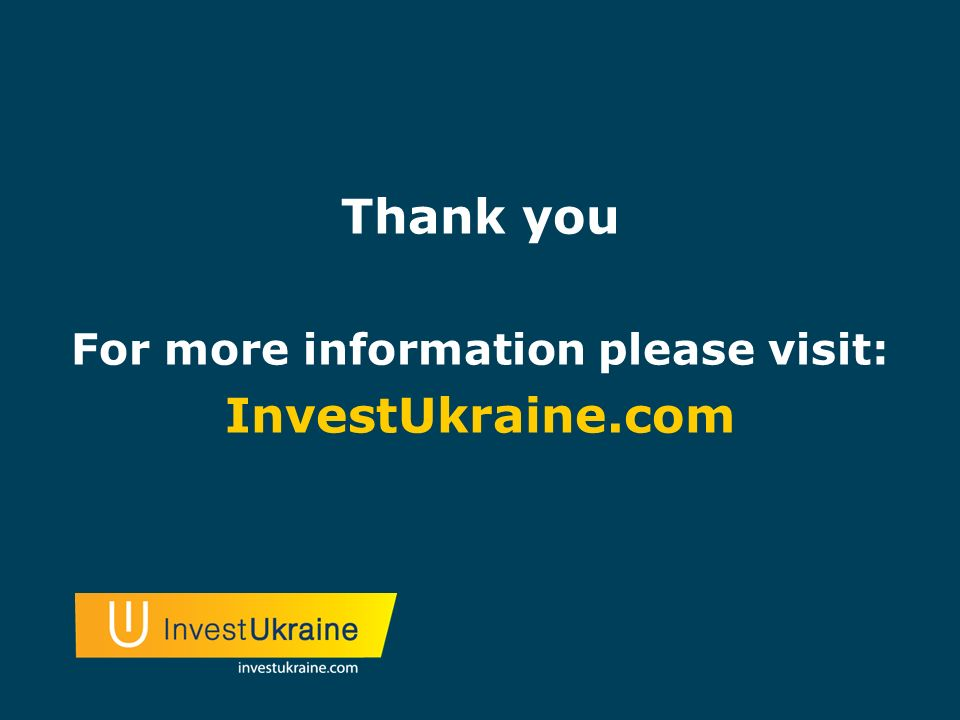 Thank you For more information please visit: InvestUkraine.com