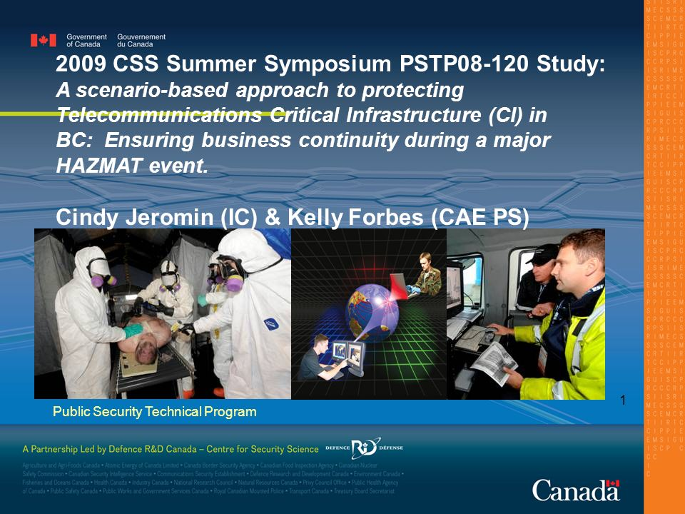 Public Security Technical Program 1 2009 CSS Summer Symposium PSTP08-120 Study: A scenario-based approach to protecting Telecommunications Critical Infrastructure (CI) in BC: Ensuring business continuity during a major HAZMAT event.