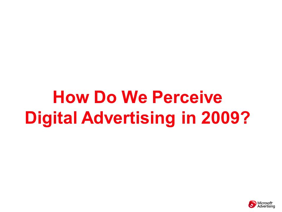 How Do We Perceive Digital Advertising in 2009