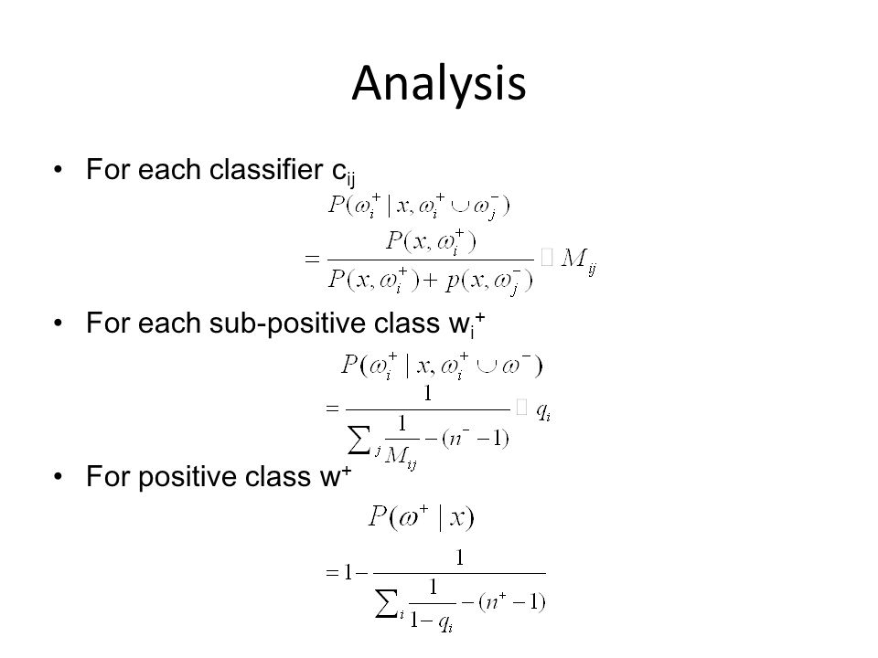 Analysis For each classifier c ij For each sub-positive class w i + For positive class w +