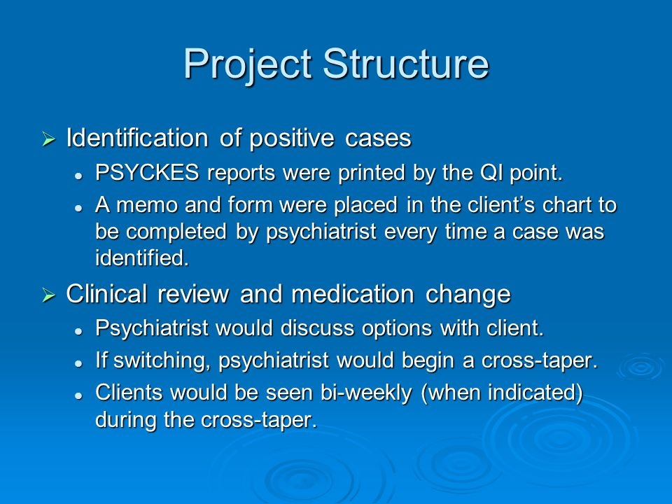 Project Structure Identification of positive cases Identification of positive cases PSYCKES reports were printed by the QI point.