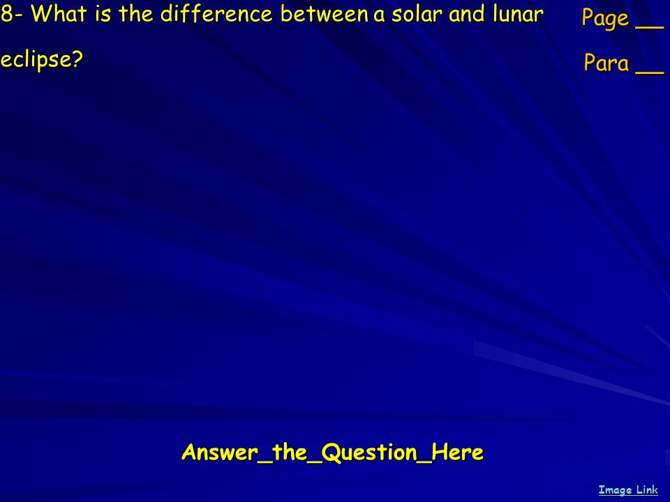8- What is the difference between a solar and lunar eclipse.