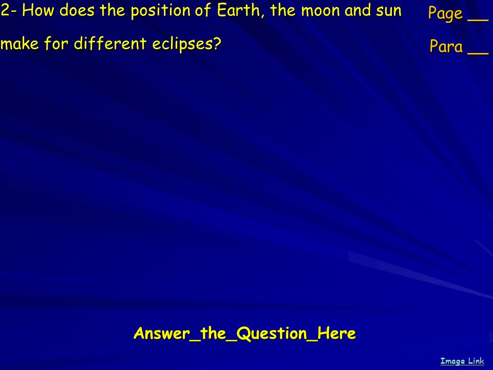 2- How does the position of Earth, the moon and sun make for different eclipses.