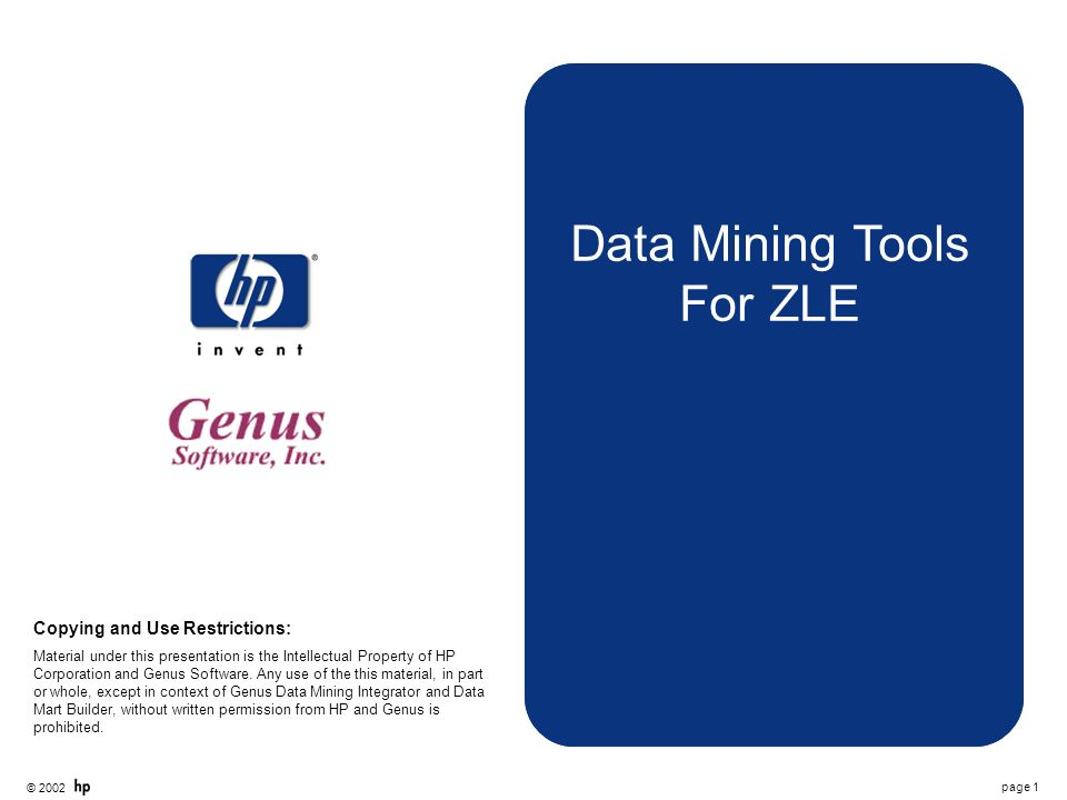 © 2002 page 1 Data Mining Tools For ZLE Copying and Use Restrictions: Material under this presentation is the Intellectual Property of HP Corporation and Genus Software.