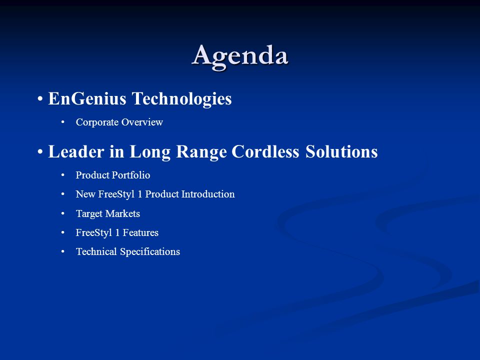 Agenda EnGenius Technologies Corporate Overview Leader in Long Range Cordless Solutions Product Portfolio New FreeStyl 1 Product Introduction Target Markets FreeStyl 1 Features Technical Specifications