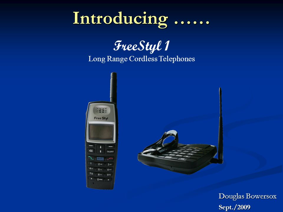 FreeStyl 1 Long Range Cordless Telephones Douglas Bowersox Sept./2009 Sept./2009 Introducing ……