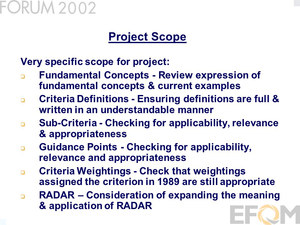 Project Scope Very specific scope for project: Fundamental Concepts - Review expression of fundamental concepts & current examples Criteria Definitions - Ensuring definitions are full & written in an understandable manner Sub-Criteria - Checking for applicability, relevance & appropriateness Guidance Points - Checking for applicability, relevance and appropriateness Criteria Weightings - Check that weightings assigned the criterion in 1989 are still appropriate RADAR – Consideration of expanding the meaning & application of RADAR