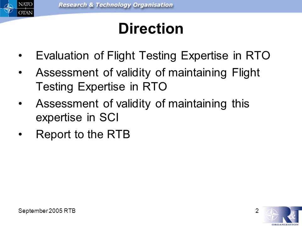 September 2005 RTB 2 Direction Evaluation of Flight Testing Expertise in RTO Assessment of validity of maintaining Flight Testing Expertise in RTO Assessment of validity of maintaining this expertise in SCI Report to the RTB