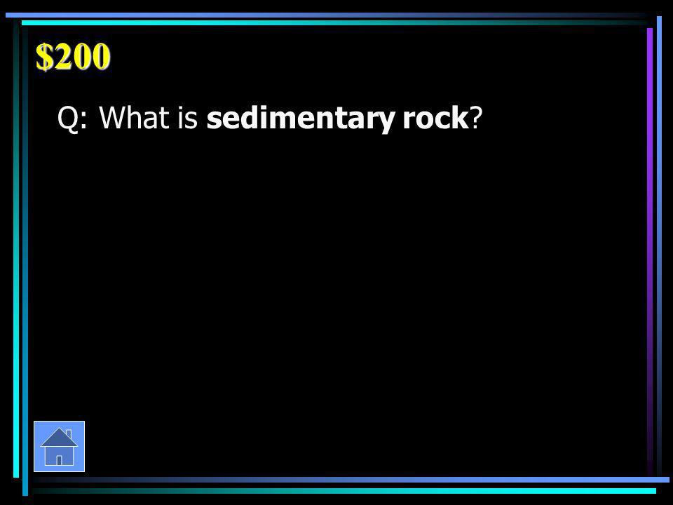 $200 Q: What is sedimentary rock