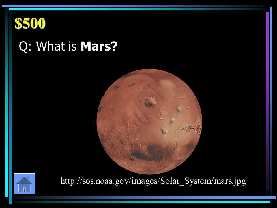 $500 Q: What is Mars