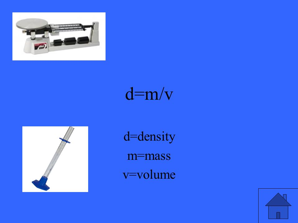 d=m/v d=density m=mass v=volume