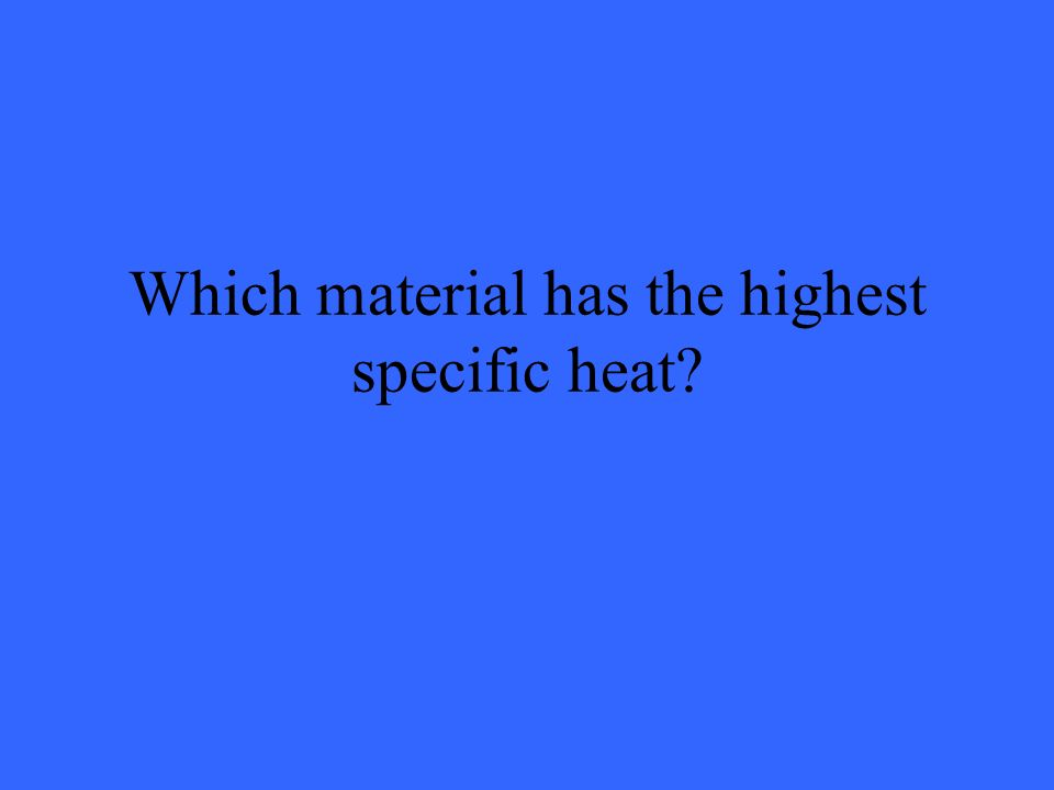 Which material has the highest specific heat