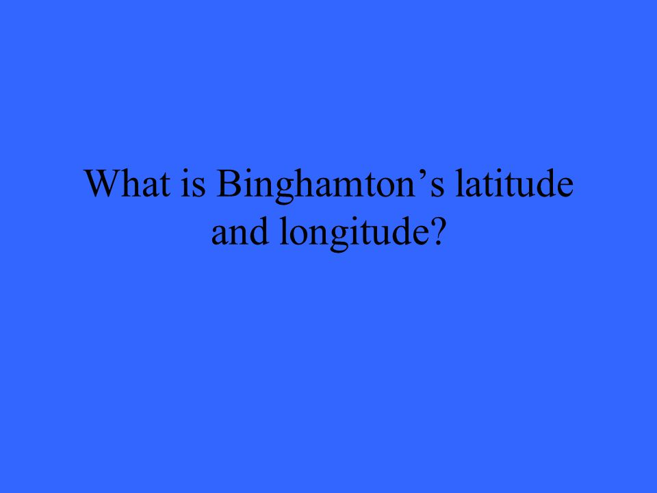 What is Binghamtons latitude and longitude