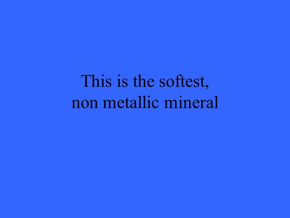 This is the softest, non metallic mineral