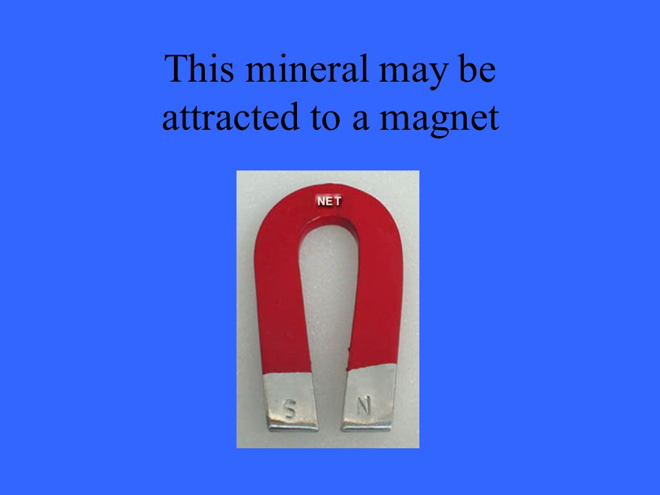 This mineral may be attracted to a magnet