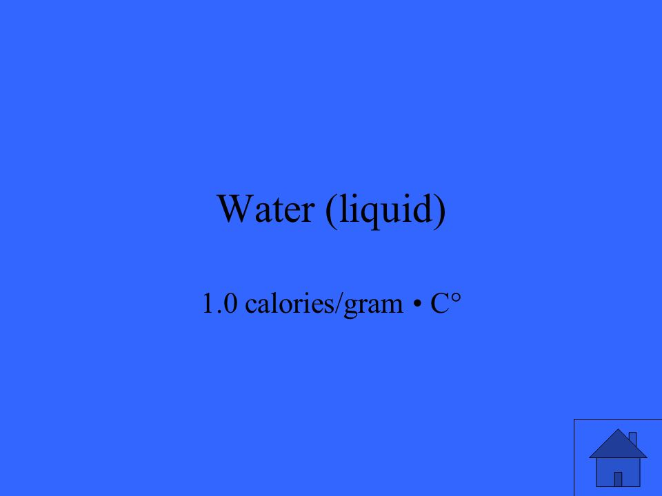 Water (liquid) 1.0 calories/gram C°