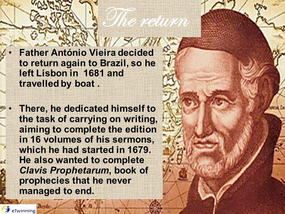 The return Father António Vieira decided to return again to Brazil, so he left Lisbon in 1681 and travelled by boat.