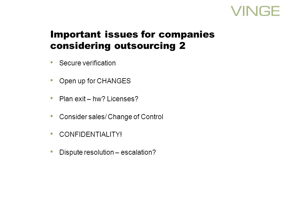Important issues for companies considering outsourcing 2 Secure verification Open up for CHANGES Plan exit – hw.