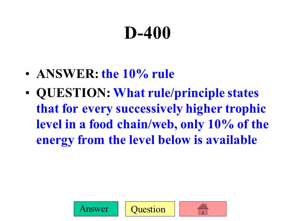 Question Answer D-300 ANSWER: the 5 trophic levels in a food chain/web from bottom to top QUESTION: what are –Producers –Herbivores –Carnivores/omnivores –Scavengers/detrivores –Decomposers