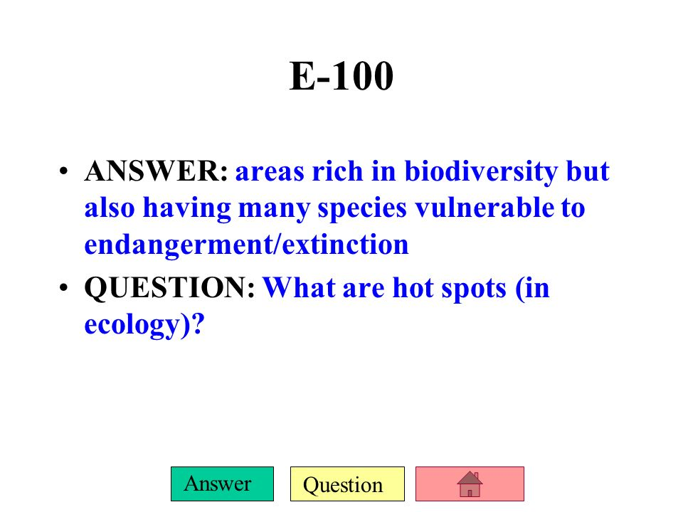 Question Answer D-500 ANSWER: 2 each density-dependent and density-independent population control factors (in order) QUESTION: What are 2 each of: –Food, disease, shelter, competition for resources (others possible); and –Habitat destruction, natural disasters, adverse weather (others possible)