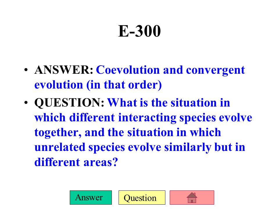 Question Answer E-200 ANSWER: 2 characteristics that make a species prone (more likely) to extinction QUESTION: What are 2 of: –Low population density or size –Large body size –Specialized niche/inability to adapt –Low reproductive rate –Few offspring