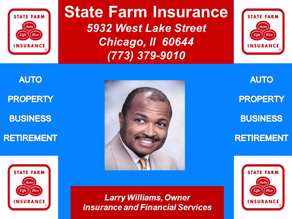 Larry Williams, Owner Insurance and Financial Services State Farm Insurance 5932 West Lake Street Chicago, Il (773)