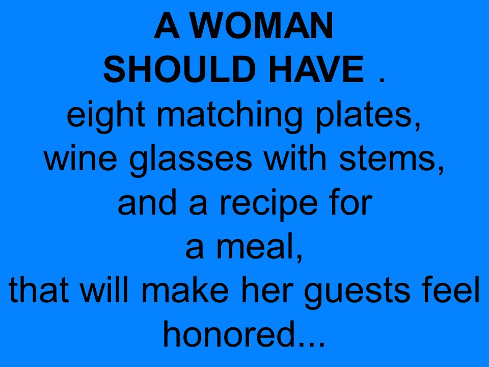 A WOMAN SHOULD HAVE.