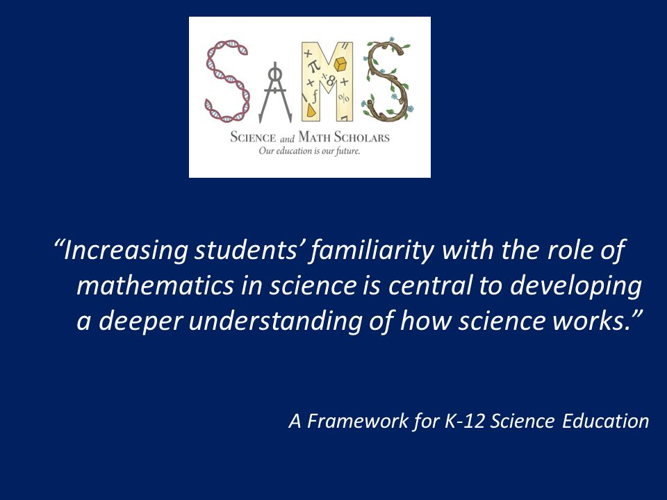 Increasing students familiarity with the role of mathematics in science is central to developing a deeper understanding of how science works.