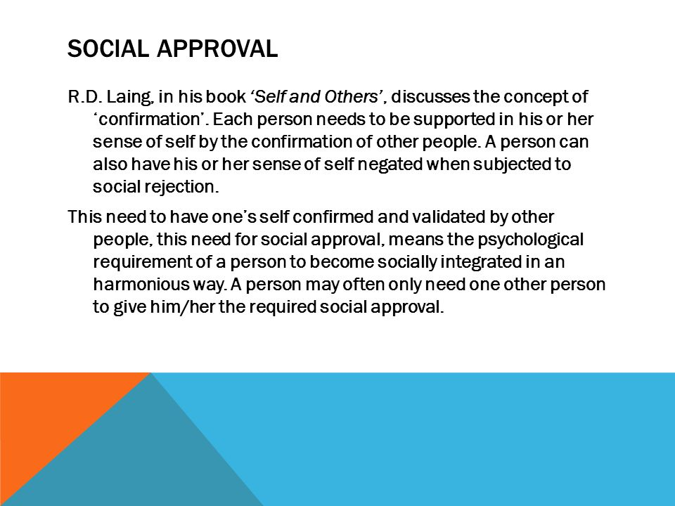 SOCIAL APPROVAL R.D. Laing, in his book Self and Others, discusses the concept of confirmation.