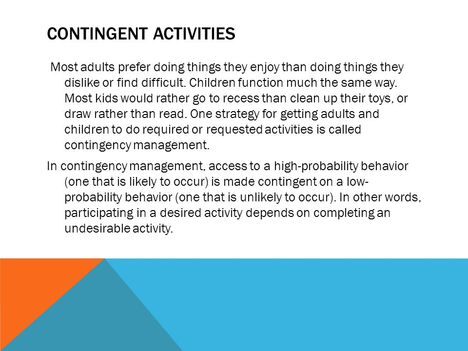 CONTINGENT ACTIVITIES Most adults prefer doing things they enjoy than doing things they dislike or find difficult.