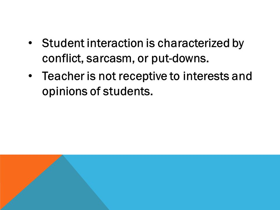 Student interaction is characterized by conflict, sarcasm, or put-downs.