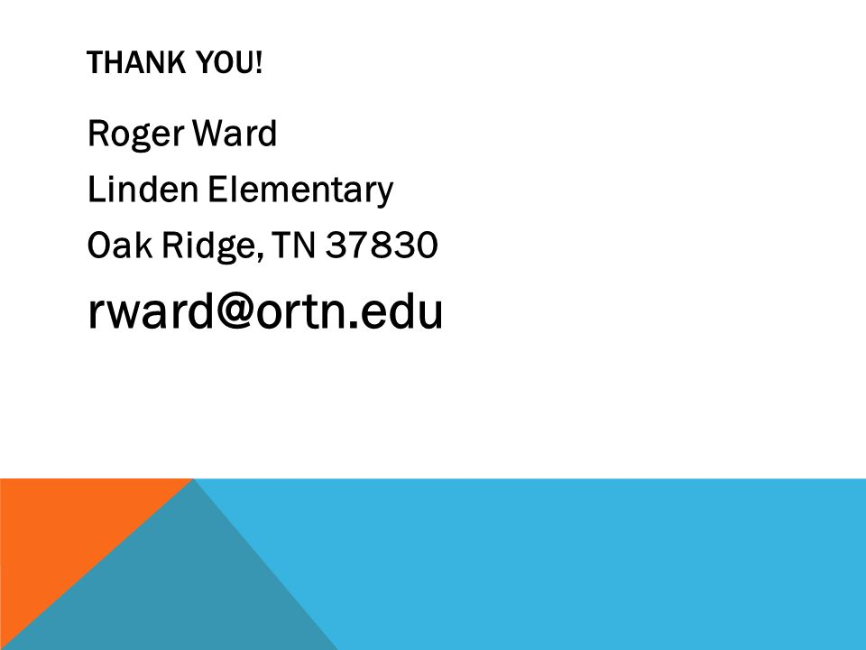 THANK YOU! Roger Ward Linden Elementary Oak Ridge, TN