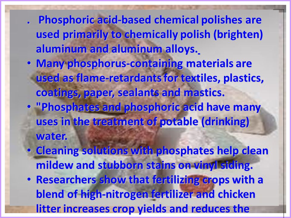 Phosphoric acid-based chemical polishes are used primarily to chemically polish (brighten) aluminum and aluminum alloys..