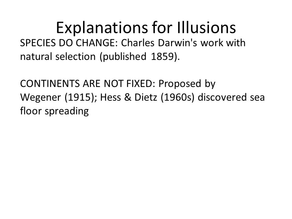 Explanations for Illusions SPECIES DO CHANGE: Charles Darwin s work with natural selection (published 1859).