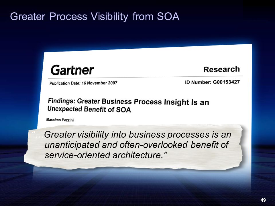 49 Greater Process Visibility from SOA …Greater visibility into business processes is an unanticipated and often-overlooked benefit of service-oriented architecture.