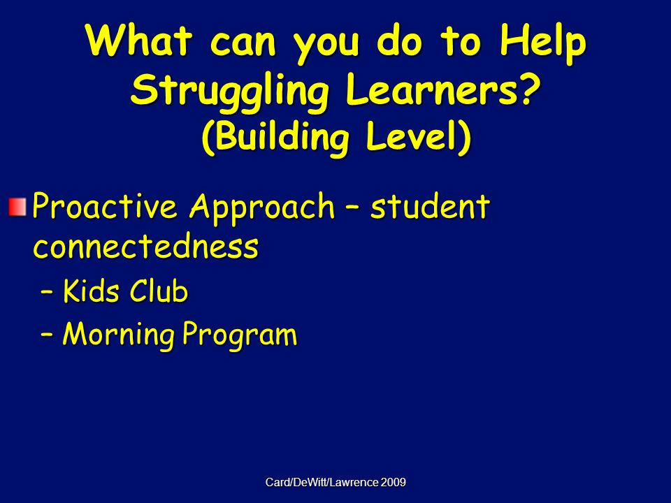 Card/DeWitt/Lawrence 2009 What can you do to Help Struggling Learners.