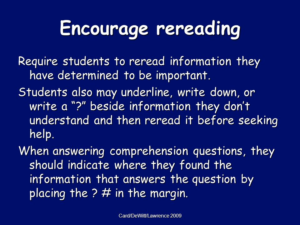 Card/DeWitt/Lawrence 2009 Encourage rereading Require students to reread information they have determined to be important.