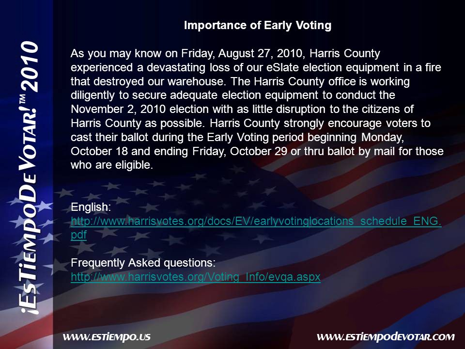 2010 Importance of Early Voting As you may know on Friday, August 27, 2010, Harris County experienced a devastating loss of our eSlate election equipment in a fire that destroyed our warehouse.