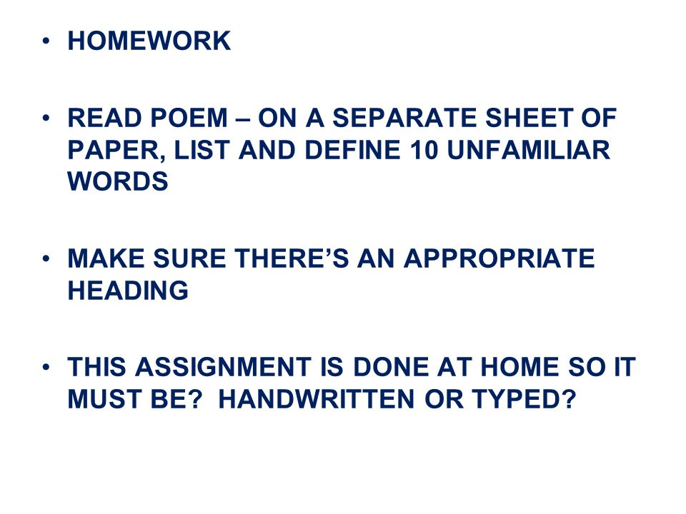 HOMEWORK READ POEM – ON A SEPARATE SHEET OF PAPER, LIST AND DEFINE 10 UNFAMILIAR WORDS MAKE SURE THERES AN APPROPRIATE HEADING THIS ASSIGNMENT IS DONE AT HOME SO IT MUST BE.