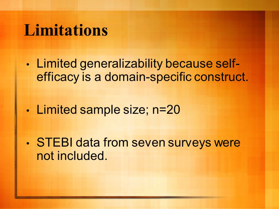 Limitations Limited generalizability because self- efficacy is a domain-specific construct.
